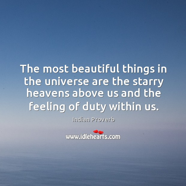 Image, The most beautiful things in the universe are the starry heavens above us and the feeling of duty within us.