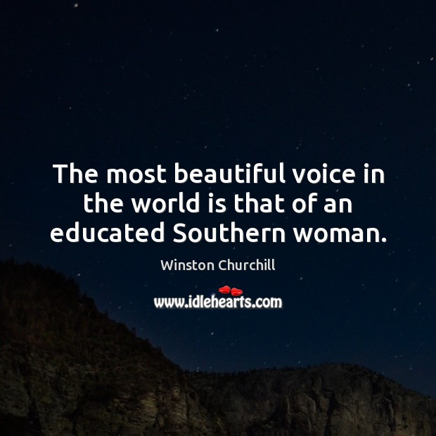 Image, The most beautiful voice in the world is that of an educated Southern woman.