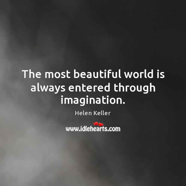 The most beautiful world is always entered through imagination. Helen Keller Picture Quote