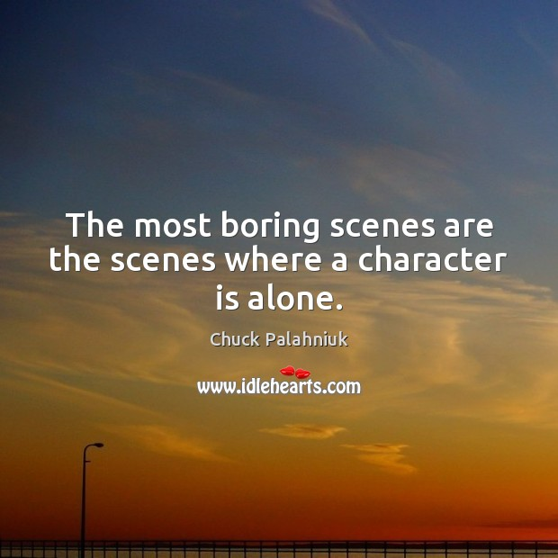 The most boring scenes are the scenes where a character is alone. Image