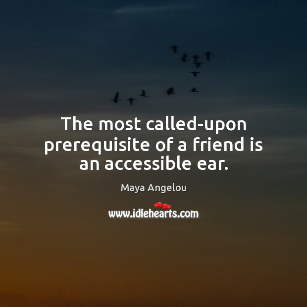 Image, The most called-upon prerequisite of a friend is an accessible ear.