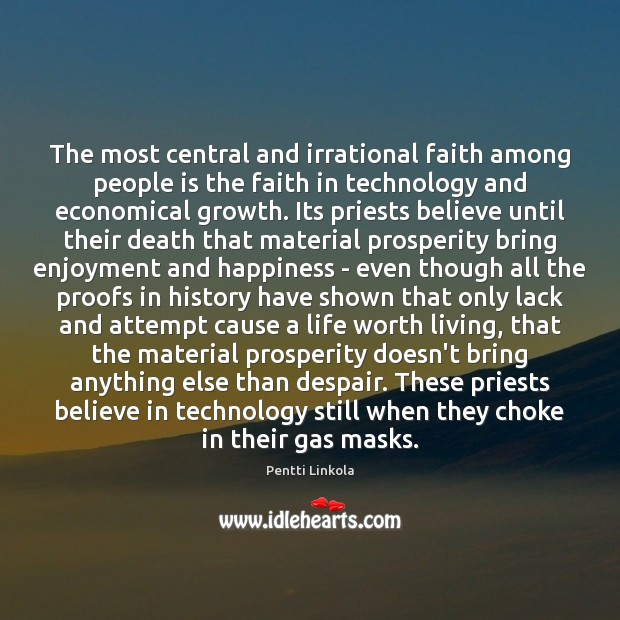 The most central and irrational faith among people is the faith in Image