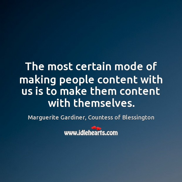 Image, The most certain mode of making people content with us is to