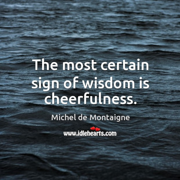 Image, The most certain sign of wisdom is cheerfulness.