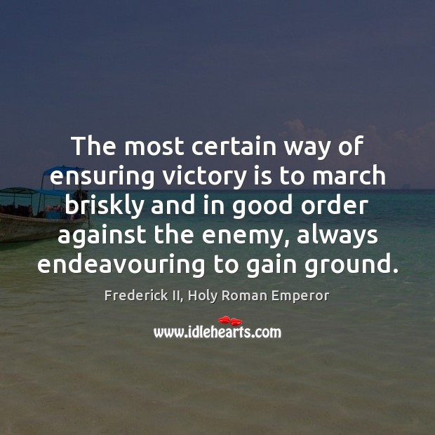 The most certain way of ensuring victory is to march briskly and Victory Quotes Image