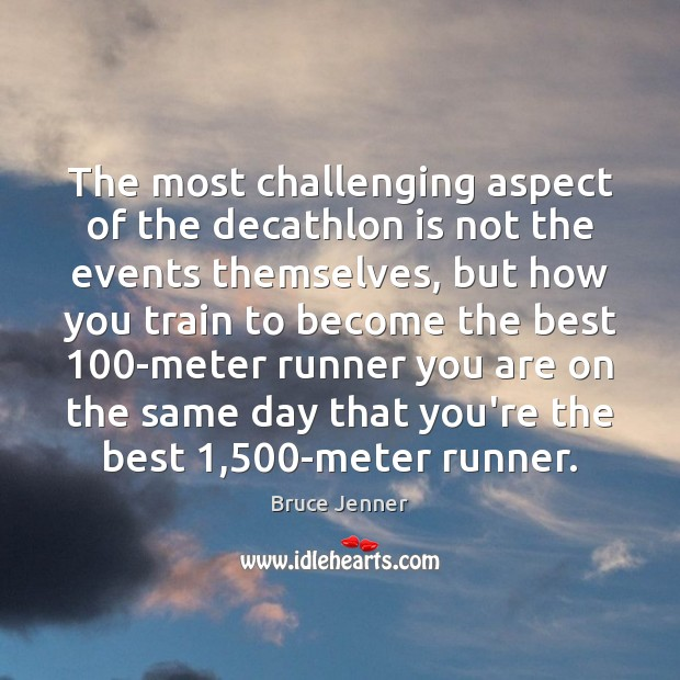 Image, The most challenging aspect of the decathlon is not the events themselves,