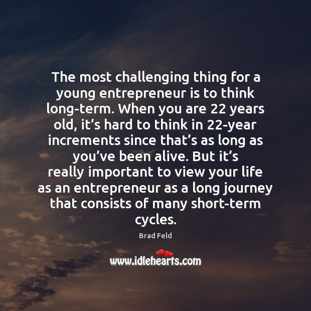 Image, The most challenging thing for a young entrepreneur is to think long-term.