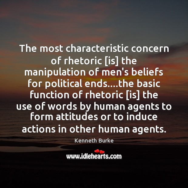 The most characteristic concern of rhetoric [is] the manipulation of men's beliefs Kenneth Burke Picture Quote