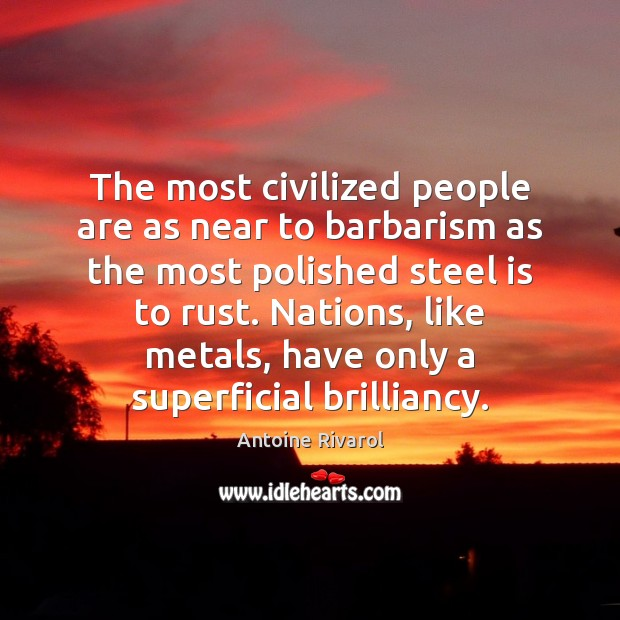 The most civilized people are as near to barbarism as the most Image
