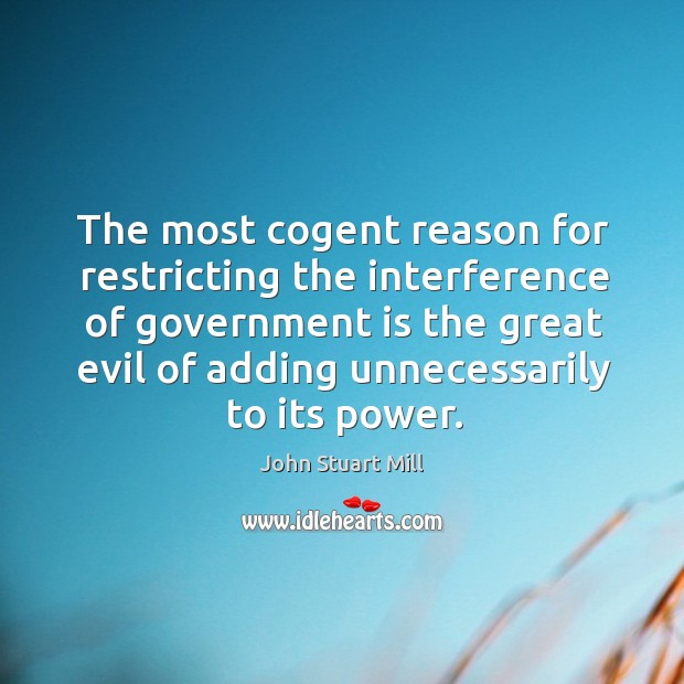 The most cogent reason for restricting the interference of government is the Image