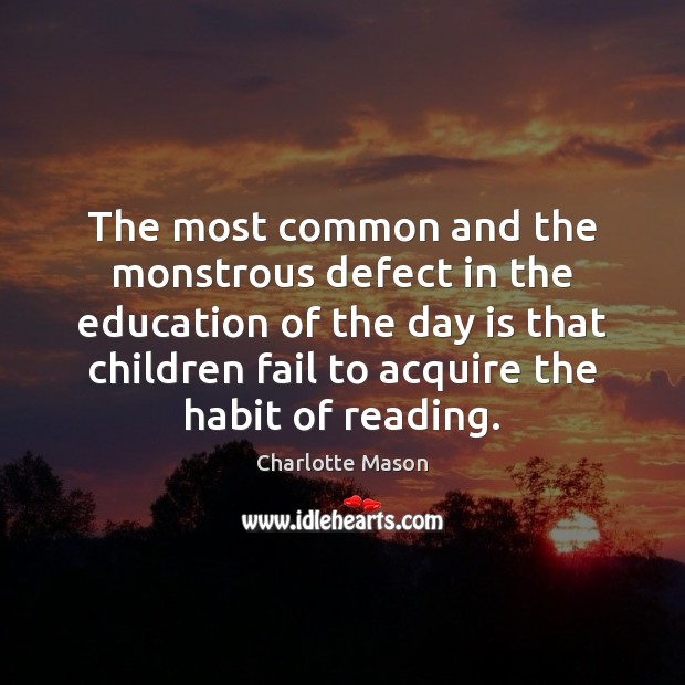 The most common and the monstrous defect in the education of the Charlotte Mason Picture Quote
