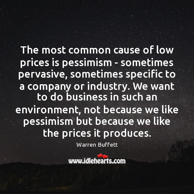 The most common cause of low prices is pessimism – sometimes pervasive, Business Quotes Image