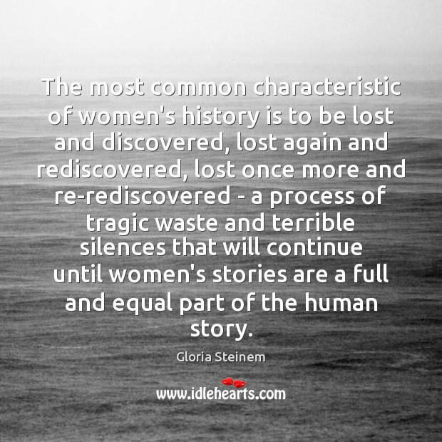 The most common characteristic of women's history is to be lost and Image