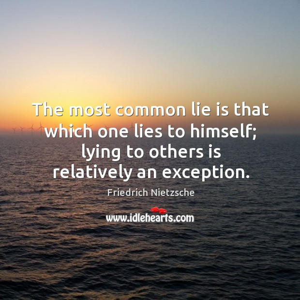 Image, The most common lie is that which one lies to himself; lying to others is relatively an exception.