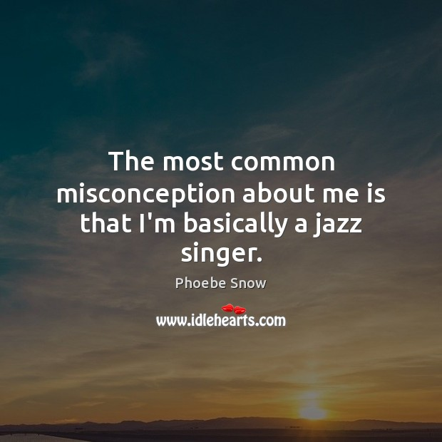 Image, The most common misconception about me is that I'm basically a jazz singer.
