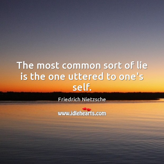 The most common sort of lie is the one uttered to one's self. Image