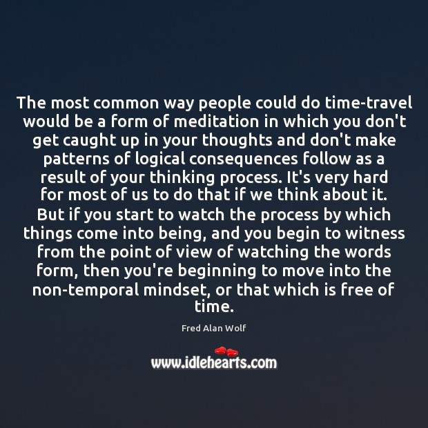The most common way people could do time-travel would be a form Fred Alan Wolf Picture Quote