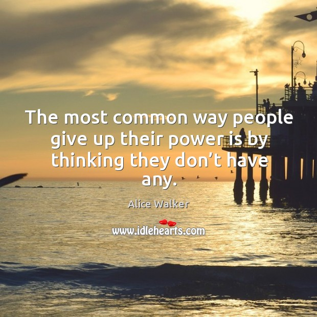 Image, The most common way people give up their power is by thinking they don't have any.
