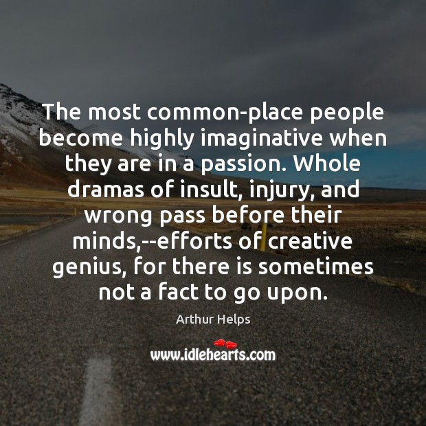 Image, The most common-place people become highly imaginative when they are in a