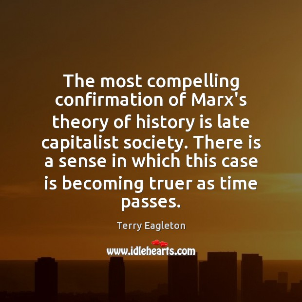 The most compelling confirmation of Marx's theory of history is late capitalist Image