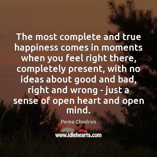 Image, The most complete and true happiness comes in moments when you feel