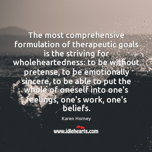 The most comprehensive formulation of therapeutic goals is the striving for wholeheartedness: Image