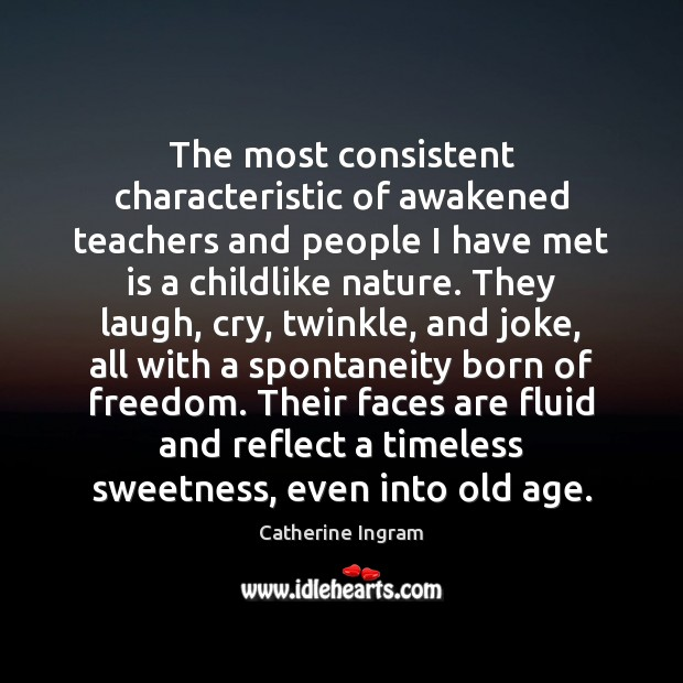 The most consistent characteristic of awakened teachers and people I have met Image