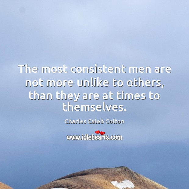 Image, The most consistent men are not more unlike to others, than they