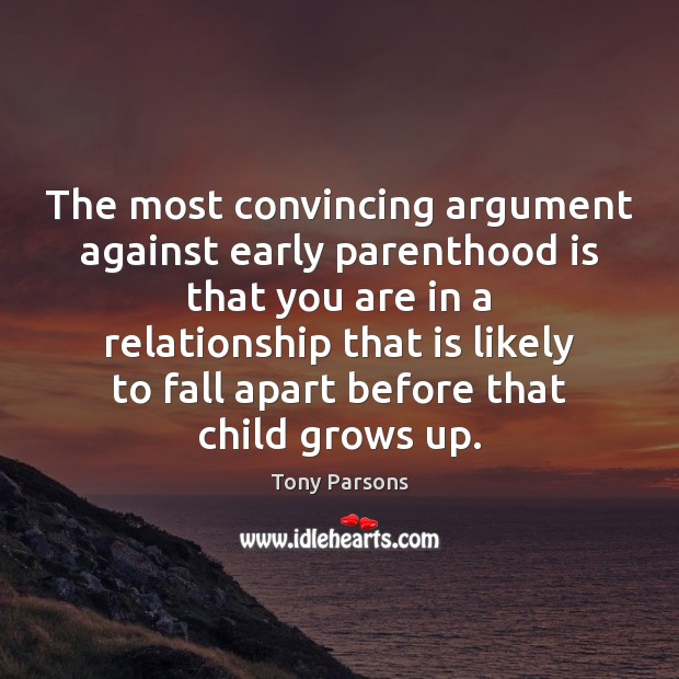 Image, The most convincing argument against early parenthood is that you are in