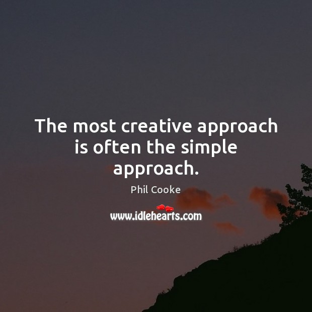The most creative approach is often the simple approach. Image