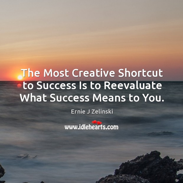 The Most Creative Shortcut to Success Is to Reevaluate What Success Means to You. Image