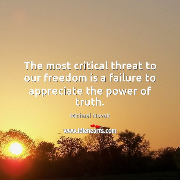 Image, The most critical threat to our freedom is a failure to appreciate the power of truth.