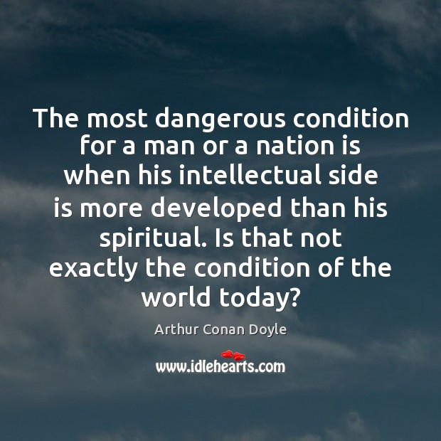 The most dangerous condition for a man or a nation is when Image