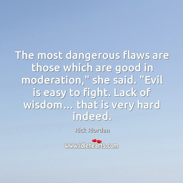 """The most dangerous flaws are those which are good in moderation,"""" she Rick Riordan Picture Quote"""