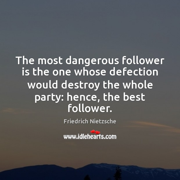 Image, Best, Betrayal, Dangerous, Destroy, Follower, Followers, Hence, Most, Partisans, Party, The One, Whole, Whose, Would