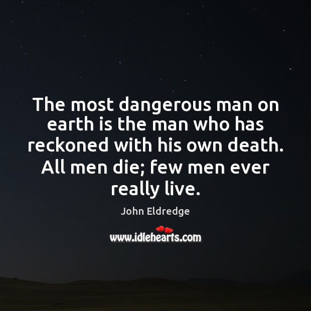 The most dangerous man on earth is the man who has reckoned Image