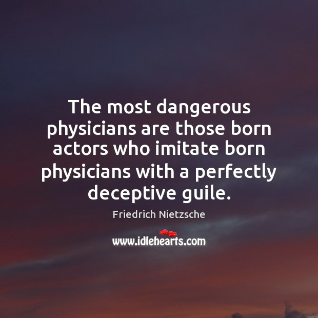 Image, The most dangerous physicians are those born actors who imitate born physicians