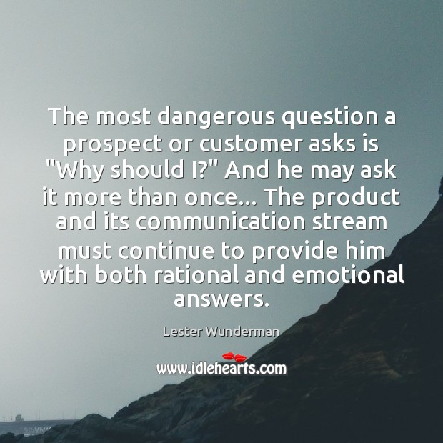 "The most dangerous question a prospect or customer asks is ""Why should Image"