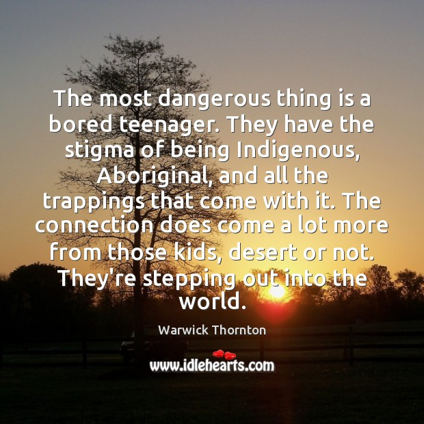 The most dangerous thing is a bored teenager. They have the stigma Image