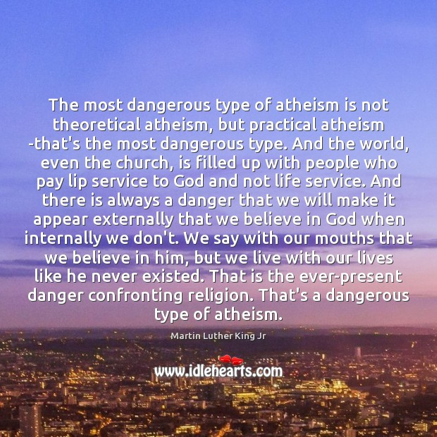 The most dangerous type of atheism is not theoretical atheism, but practical Believe in Him Quotes Image