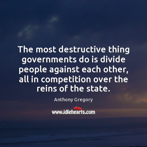 Image, The most destructive thing governments do is divide people against each other,