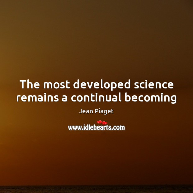 The most developed science remains a continual becoming Image