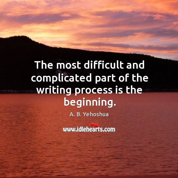 Image, The most difficult and complicated part of the writing process is the beginning.