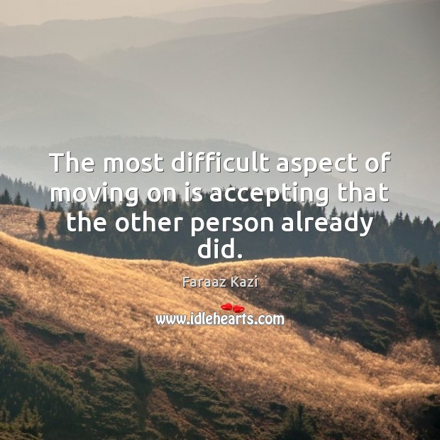 The most difficult aspect of moving on is accepting that the other person already did. Moving On Quotes Image