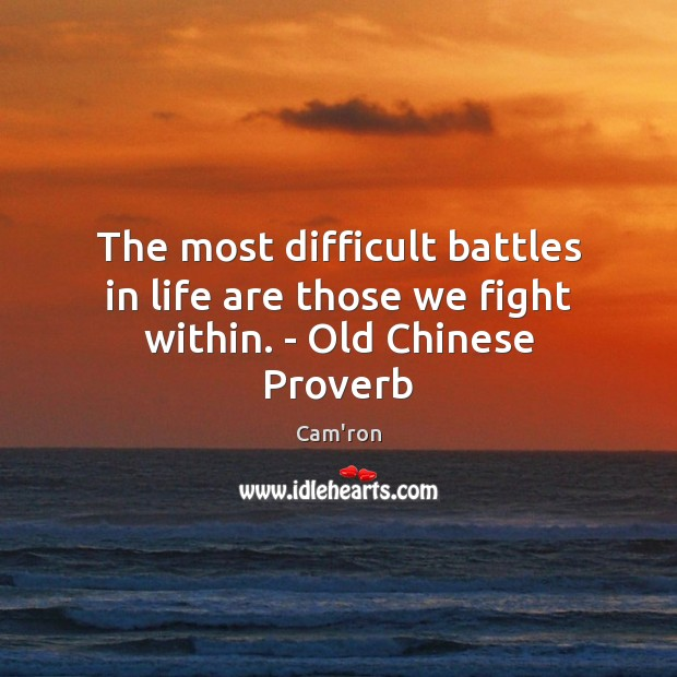 The most difficult battles in life are those we fight within. – Old Chinese Proverb Image