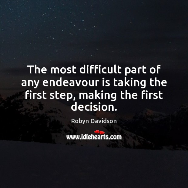 The most difficult part of any endeavour is taking the first step, Robyn Davidson Picture Quote