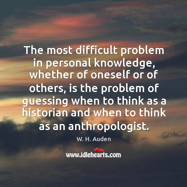 Image, The most difficult problem in personal knowledge, whether of oneself or of others.