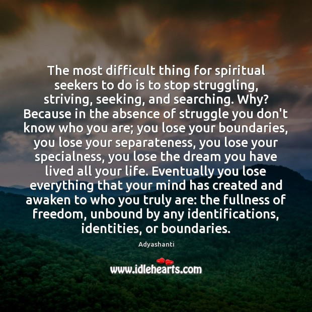 The most difficult thing for spiritual seekers to do is to stop Image