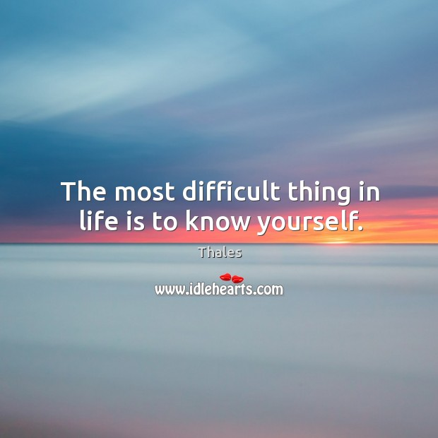 The most difficult thing in life is to know yourself. Image