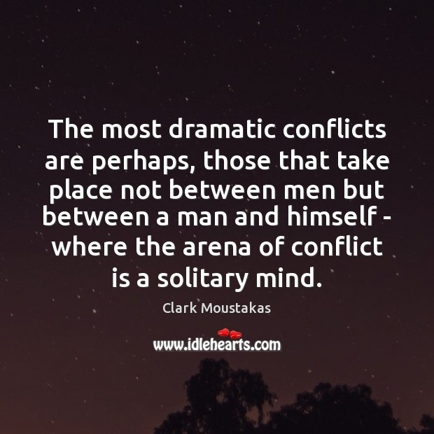The most dramatic conflicts are perhaps, those that take place not between Image